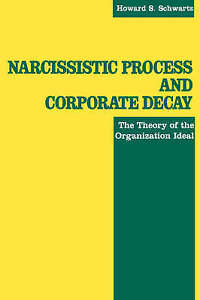 Narcissistic Process and Corporate Decay : The Theory of the-ExLibrary