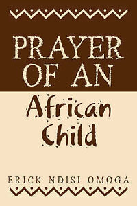 Prayer of an African Child by Omoga, Erick Ndisi -Paperback