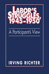 Labor's Struggles, 1945-1950: A Participant's View by Richter, Irving