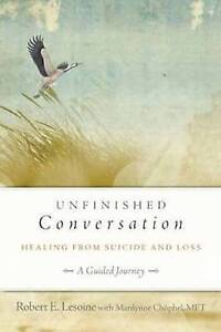 Unfinished Conversation: Healing from Suicide and Loss by Robert Lesoine,...
