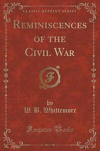 NEW Reminiscences of the Civil War (Classic Reprint) by W. B. Whittemore