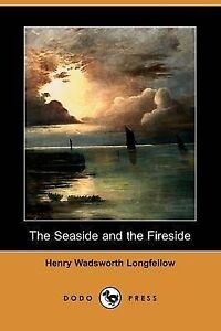 NEW The Seaside and the Fireside (Dodo Press) by Henry Wadsworth Longfellow