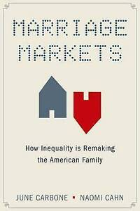 Marriage Markets: How Inequality is Remaking the American Family by Naomi...