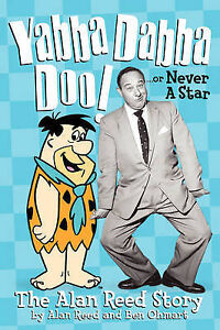 Yabba Dabba Doo! the Alan Reed Story by Ben Ohmart, Alan Reed (Paperback /...
