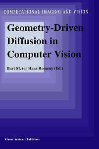 Geometry-Driven Diffusion in Computer Vision (Computational Imaging and Vision)