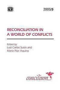 Concilium 2003/5 Reconciliation in a World of Conflicts (Concilium: Theology in