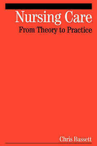 Nursing Care: From Theory to Practice-ExLibrary