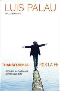 Transformado por la fe: Descubra los poderosos beneficios de la fe (Spanish Edit