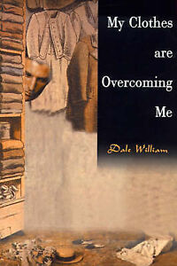 NEW My Clothes are Overcoming Me by Dale William