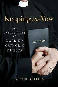 Keeping Vow Untold Story Married Catholic Priests by Sullins Donald Paul