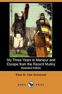 My Three Years in Manipur and Escape from the Recent Mutiny (Illustrated Edition
