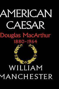 American Caesar: Douglas MacArthur 1880 - 1964-ExLibrary