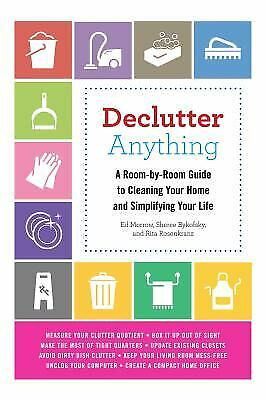 Declutter Anything : A Room-by-Room Guide to Cleaning Your Home and...