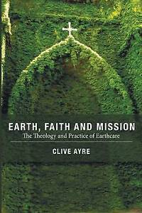 USED (VG) Earth, Faith and Mission: The Theology and Practice of Earthcare by Cl
