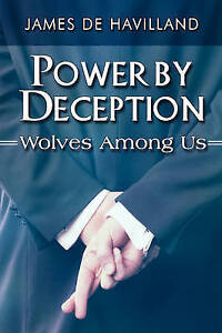 Power by Deception: Wolves Among Us by De Havilland, James