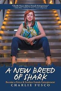 A New Breed Shark Become Fierce & Fearless Female Entrepren by Fusco Charlie