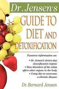 Dr. Jensen's Guide to Diet and Detoxification, Jensen, Bernard