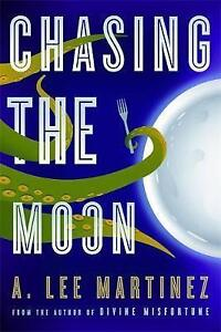 NEW Chasing the Moon by A. Lee Martinez