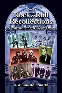 Rock & Roll Recollections: A Journalist's 50-Year Diary by Chemerka, William NEW