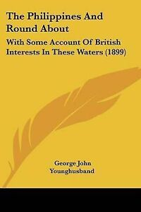 The-Philippines-and-Round-about-With-Some-Account-of-British-Int-9781120914552