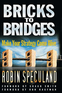 Bricks to Bridges  Make Your Strategy Come Alive by Robin Speculand - Hertfordshire, United Kingdom - Bricks to Bridges  Make Your Strategy Come Alive by Robin Speculand - Hertfordshire, United Kingdom