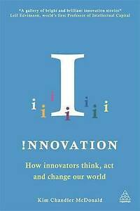 Innovation: How Innovators Think, Act and Change Our World by Kim Chandler...