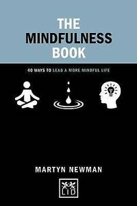The Mindfulness Book Practical Ways Lead More Mindful Life by Newman Martyn
