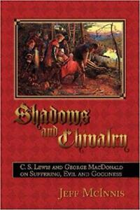 Shadows and Chivalry C S Lewis And George MacDonald on Suffering Evil And Goodness