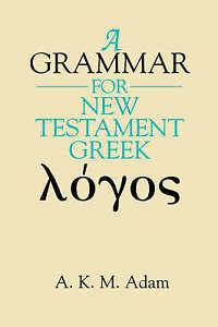 A Grammar for New Testament Greek by Adam, A. K. -Hcover