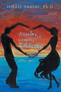 NEW The Anatomy of a Healthy Relationship by Dr.  Ismail Yassai