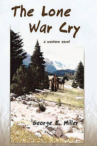 NEW The Lone War Cry: A Western Novel by George E. Miller