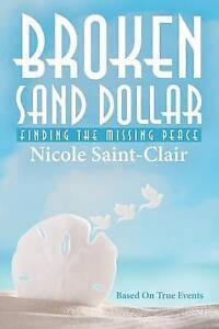 Broken Sand Dollar: Finding the Missing Peace by Nicole Saint-Clair -Paperback