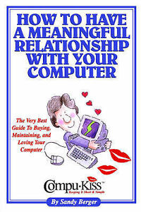 NEW How to Have a Meaningful Relationship with Your Computer by Sandy Berger