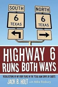 Highway 6 Runs Both Ways: Recollections of My Four Years in the Texas A&M Corps