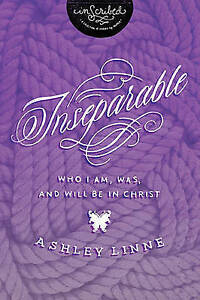 Inseparable: Who I Am, Was, and Will Be in Christ by Linne, Ashley -Paperback