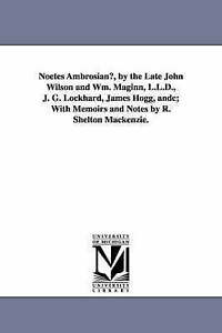 Noetes ambrosianæ, by the late John Wilson and Wm. Maginn, L.L.D., J. G. Lockhar