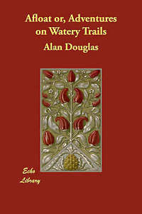 NEW Afloat or, Adventures on Watery Trails by Alan Douglas