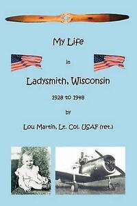 NEW My Life in Ladysmith, Wisconsin 1928 to 1948 by Lou Martin