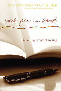 With Pen in Hand: The Healing Power of Writing by Henriette Anne Klauser...