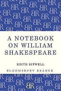 A Notebook on William Shakespeare (Bloomsbury Reader), Sitwell, Edith, New Book