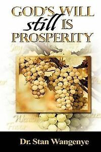 God's Will Still Is Prosperity! by Wangenye, Stan -Paperback