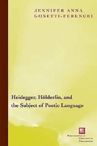 Heidegger, Hölderlin, and the Subject of Poetic Language: Toward a New Poetics o