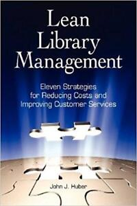 Lean Library Management Eleven Strategies for Reducing Costs And Improving Services