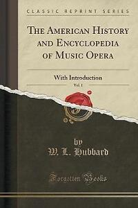 The American History and Encyclopedia of Music Opera, Vol. 1: With Introduction