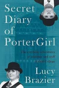 Secret Diary of PorterGirl: The Everyday Adventures of the Students and Staff of
