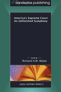 NEW Americas Supreme Court: An Unfinished Symphony (Legal History Series)