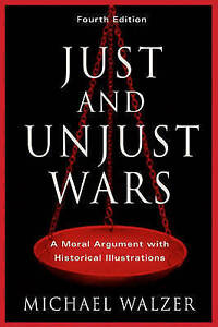 Just and Unjust Wars: A Moral Argument with Historical Illustrations, Good Condi