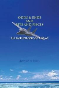 NEW Odds & Ends and Bits and Pieces: An Anthology of Poems by Rose M. Wills