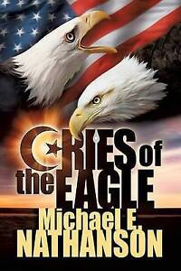 Cries of the Eagle by Nathanson, Michael E. -Paperback