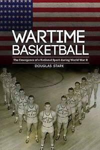 Wartime Basketball Emergence National Sport During Worl by Stark Douglas